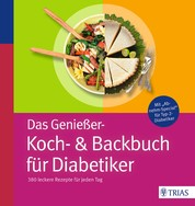 Das Genießer-Koch-& Backbuch für Diabetiker - 380 leckere Rezepte für jeden Tag