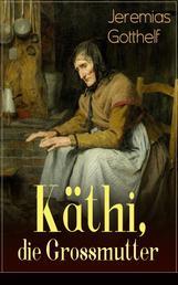 Käthi, die Grossmutter - Eine starke Frauengeschichte aus dem 19. Jahrhundert