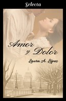 Laura A. López: Amor y dolor (Rosa blanca 3)
