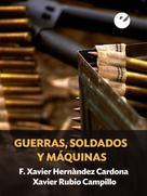 F. Xavier Hernàndez Cardona: Guerras, soldados y máquinas