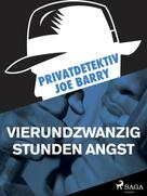 Joe Barry: Privatdetektiv Joe Barry - Vierundzwanzig Stunden Angst