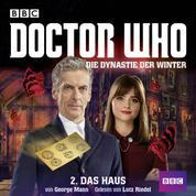 Doctor Who, Die Dynastie der Winter, 1: Das Haus