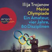Meine Olympiade - Ein Amateur, vier Jahre, 80 Disziplinen (Gekürzte Lesung)