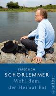 Friedrich Schorlemmer: Wohl dem, der Heimat hat