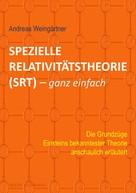 Andreas Weingärtner: Spezielle Relativitätstheorie (SRT) - ganz einfach