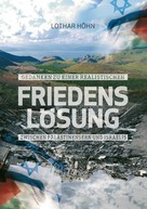Lothar Höhn: Gedanken zu einer realistischen Friedenslösung zwischen Palästinensern und Israelis