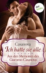 Ich hatte sie alle - Aus den Memoiren des Giacomo Casanova