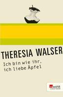 Theresia Walser: Ich bin wie ihr, ich liebe Äpfel