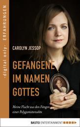 Gefangene im Namen Gottes - Meine Flucht aus den Fängen einer Polygamistensekte