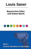 Louis Saner: Bayerisches Killer- und Nutten-Büchl
