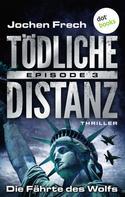 Jochen Frech: TÖDLICHE DISTANZ - Episode 3: Die Fährte des Wolfs ★★★★