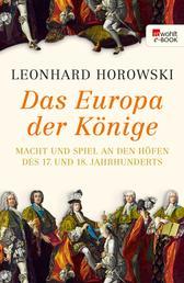 Das Europa der Könige - Macht und Spiel an den Höfen des 17. und 18. Jahrhunderts