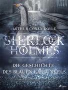 Arthur Conan Doyle: Die Geschichte des blauen Karfunkels