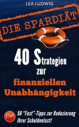 Die Spar-Diät! - 40 Strategien, um sich von Ihren Schulden zu befreien
