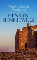 Henryk Sienkiewicz: The Collected Works of Henryk Sienkiewicz (Illustrated Edition)
