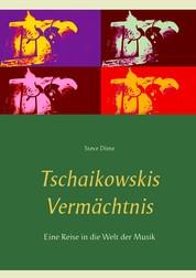 Tschaikowskis Vermächtnis - Eine Reise in die Welt der Musik