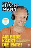 Frank Buschmann: Am Ende kackt die Ente! ★★★