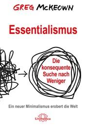 Essentialismus - Die konsequente Suche nach Weniger. Ein neuer Minimalismus erobert die Welt