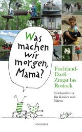 Was machen wir morgen, Mama? Fischland-Darß-Zingst bis Rostock - Erlebnisführer für Kinder und Eltern