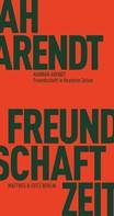 Hannah Arendt: Freundschaft in finsteren Zeiten