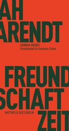 Freundschaft in finsteren Zeiten - Die Lessing-Rede mit Erinnerungen von Richard Bernstein, Mary McCarthy, Alfred Kazin und Jerome Kohn