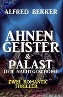 Alfred Bekker: Ahnengeister & Palast der Nachtgeschöpfe: Zwei Romantic Thriller
