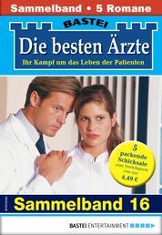 Die besten Ärzte 16 - Sammelband - 5 Arztromane in einem Band