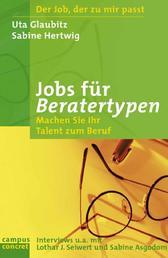 Jobs für Beratertypen - Machen Sie Ihr Talent zum Beruf