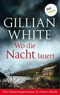Gillian White: Wo die Nacht lauert: Drei Spannungsromane in einem eBook