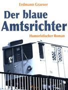Erdmann Graeser: Der blaue Amtsrichter ★★★★★