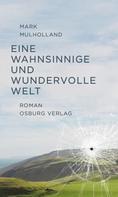 Mark Mulholland: Eine wahnsinnige und wundervolle Welt. Roman ★★★★★