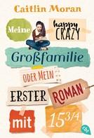 Caitlin Moran: Meine happy crazy Großfamilie oder Mein erster Roman mit 15 3/4 ★★