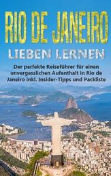 Rio de Janeiro lieben lernen: Der perfekte Reiseführer für einen unvergesslichen Aufenthalt in Rio de Janeiro inkl. Insider-Tipps und Packliste