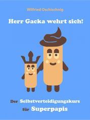 Herr Gacka wehrt sich! Der Selbstverteidigungskurs für Superpapis