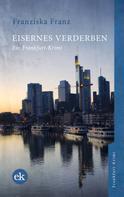 Franziska Franz: Eisernes Verderben