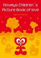 Siegfried Freudenfels: Flovelys Children´s Picture Book of love