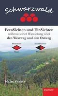 Malte Kerber: Schwarzwald - FernSichten und EinSichten während einer Wanderung über den Westweg und den Ostweg