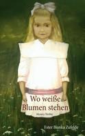 Ester Bianka Zufelde: Wo weiße Blumen stehen