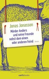Mörder Anders und seine Freunde nebst dem einen oder anderen Feind - Roman