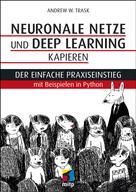 Andrew W. Trask: Neuronale Netze und Deep Learning kapieren
