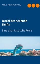 Joschi der heilende Delfin - Eine phantastische Reise