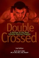 Sean M. Wells: Double Crossed: A Review of the Most Extreme Exercise Program ★