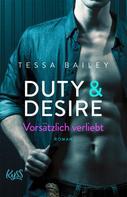 Tessa Bailey: Duty & Desire – Vorsätzlich verliebt ★★★★