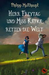 Herr Freytag und Miss Kafka retten die Welt - Eine Heißluftballonräubergeschichte mit Schaf oder Das Abenteuer eines Räubers, der nichts stiehlt, und einer Gräfin, die keine ist