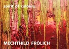 Mechthild Frölich: Mechthild Frölich: spirit of colours ★★★