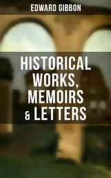 """EDWARD GIBBON: Historical Works, Memoirs & Letters (Including """"The History of the Decline and Fall of the Roman Empire"""") - Including """"The History of the Decline and Fall of the Roman Empire"""
