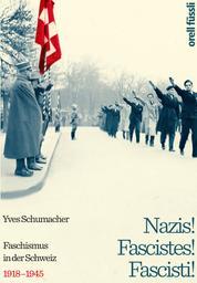 Nazis! Fascistes! Fascisti! - Faschismus in der Schweiz – 1918-1945