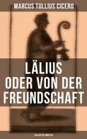 Cicero: Lälius oder von der Freundschaft - Laelius de amicitia