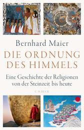 Die Ordnung des Himmels - Eine Geschichte der Religionen von der Steinzeit bis heute