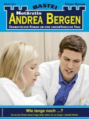 Notärztin Andrea Bergen 1424 - Arztroman - Wie lange noch ...?